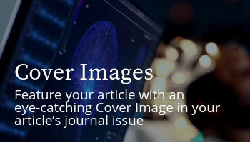 Cover Images: Feature your article with an eye-catching Cover Image in your article's journal issue