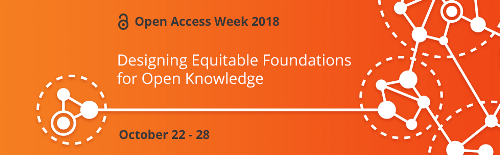 Open Access Week 2018 Designing Equitable Foundations for Open Knowledge October 22nd through 28th